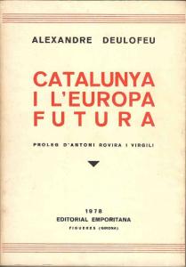 Alexandre Deulofeu. Catalunya i l'Europa futura (Cataluña y la Europa futura). Prólogo de Antoni Rovira i Virgili. Editorial Emporitana. Figueres. 1978.