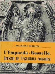 Alexandre Deulofeu. L'Empordà-Rosselló, bressol de l'escultura romànica (El Empordà-Rosellón, cuna de la escultura románica).