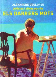 Alexandre Deulofeu. Articles i altres escrits. Els darrers mots (Artículos y otros escritos. Las últimas palabras).