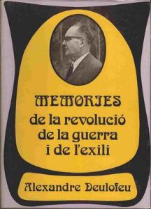 Alexandre Deulofeu. Memòries de la revolució, de la guerra i de l'exili (Memorias de la revolución, de la guerra y del exilio).
