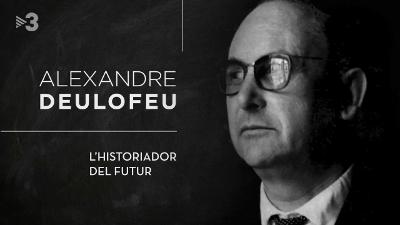 Alexandre Deulofeu, l'historiador del futur. Caràtula documental.