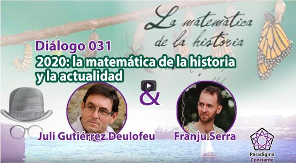 Diálogo 031. 2020: La matemática de la historia y la actualidad. Juli Gutiérrez Deulofeu. Paradigma Consciente, 1-10-2020.